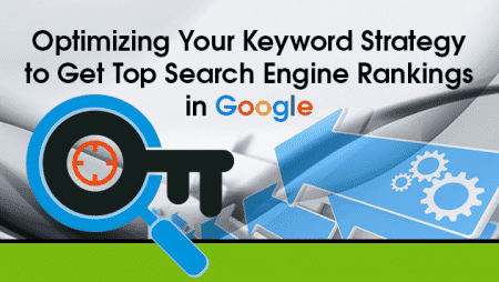 Optimizing Your Keyword Strategy to Get Top Search Engine Rankings in Google