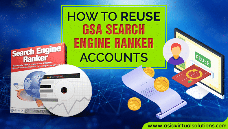 Reuse GSA Search Engine Ranker Accounts